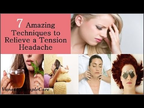 How To Relieve A Tension Headache: 7 Amazing Techniques To Get Rid Of Tension Headache Naturally