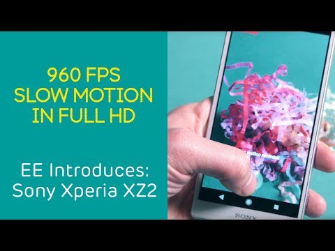 EE Introduces: Sony Xperia XZ2 - 960fps in Full HD