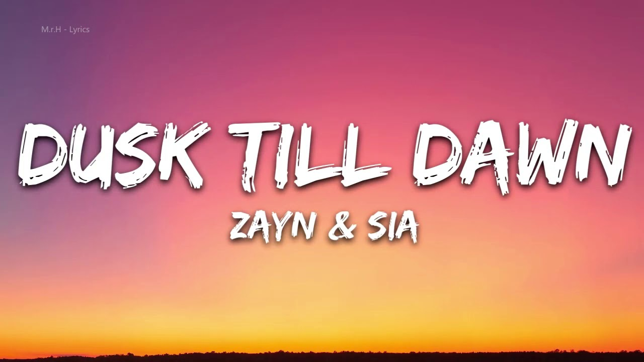 ZAYN & Sia - Dusk Till Dawn (Lyrics) - 1 hour lyrics