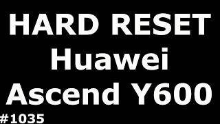 Сброс настроек Huawei Ascend Y600 (hard Reset Huawei Ascend Y600)