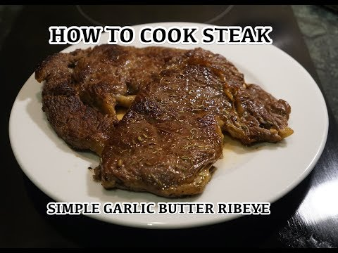 How to Cook Steak - Ribeye Garlic Butter - The Best Way to cook Steak