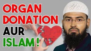 Organ Donation Keliye Islam Me Kya Conditon Hai By Adv. Faiz Syed