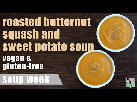 roasted butternut squash and sweet potato soup (vegan & gluten-free) Something Vegan Soup Week