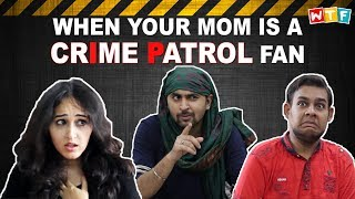 WHEN YOUR MOM IS A CRIME PATROL FAN | WHAT THE FUKREY