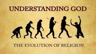 The Evolution of Religion: Understanding God