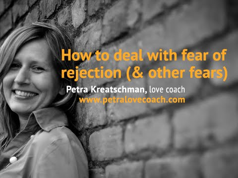 How to deal with fear of rejection (and other fears) - Petra Kreatschman, love coach