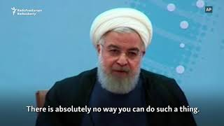 Iranian President Warns Trump Not To
