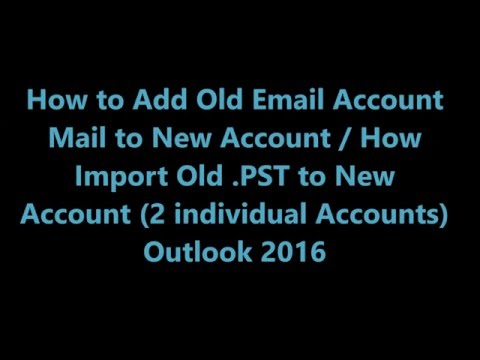 Merge Old Account PST file to New Account - Outlook 2016