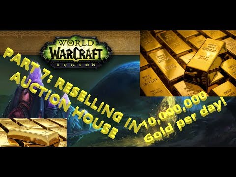 Part 7-10 Farming Gold WoW-Legion 7.3 //// Reselling in Auction House