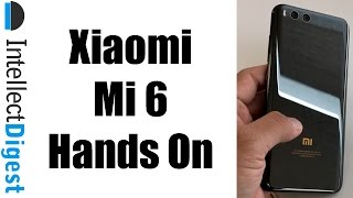 Xiaomi Mi 6 Hands On, First Impressions And Quick Overview | Intellect Digest