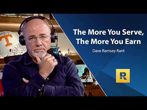 The More You Serve, The More You Earn - Dave Ramsey Rant