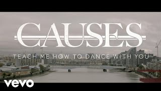 Download Causes - Teach Me How To Dance With You Video