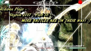 Redoran Plays - Skyrim 2017 - Part 34 - MORE BATTLES ARE ON THEIR WAY! :)