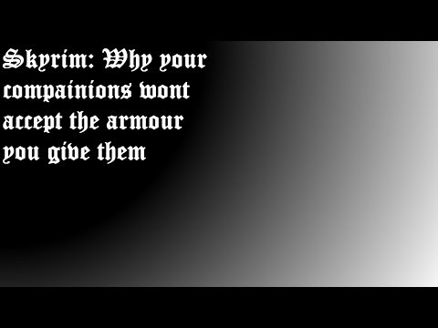 Skyrim: Why your followers wont accept the Armour you give them
