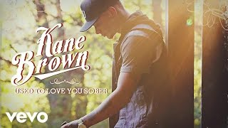 Kane Brown - Used To Love You Sober (Audio)