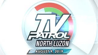 TV Patrol North Luzon - August 9, 2019