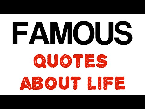 Famous quotes about life