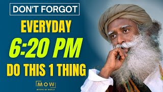 Please !! Do This One Thing On 6:20 PM Everyday || For Better Life || Sadhguru || MOW