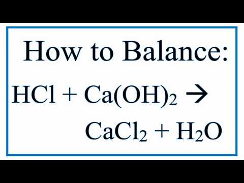Balance HCl + Ca(OH)2 = CaCl2 + H2O (Hydrochloric Acid and Calcium Hydroxide