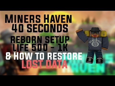 Miners Haven: 40 SECONDS reborn setup life 500-1000 & How to restore LOST DATA