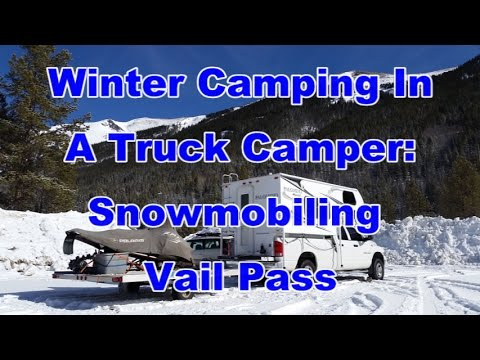 Winter Camping In A Truck Camper - Snowmobiling Vail Pass