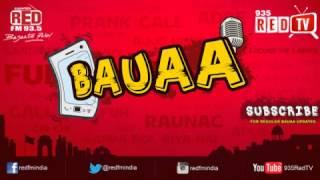 Bauaa by RJ Raunac - 'Bauaa Ki Girlfriend'