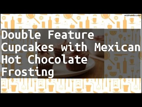 Recipe Double Feature Cupcakes with Mexican Hot Chocolate Frosting