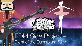 Djent of the Sugarplum Fairy (OFFICIAL VIDEO) – EDM Side Project