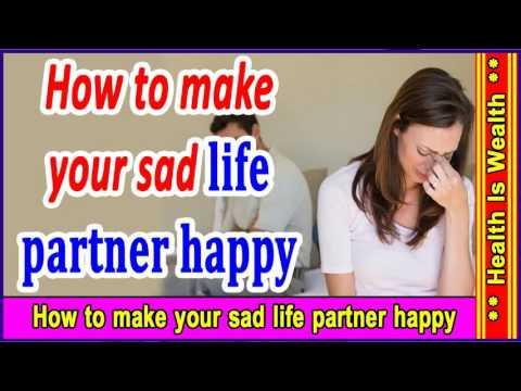 How to make your sad life partner happy