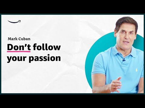 Mark Cuban - Don't follow your passion - Insights for Entrepreneurs - Amazon