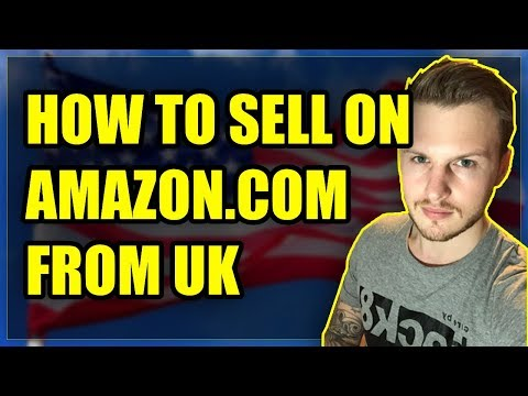 How To Sell On Amazon.com (USA) From The UK (TUTORIAL)