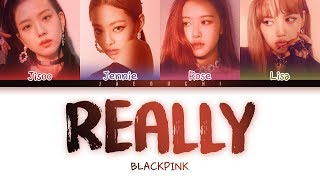 BLACKPINK - 'REALLY' LYRICS (Color Coded Eng/Rom/Han)