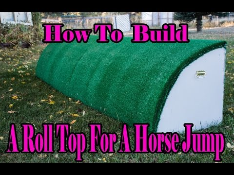 How To Build A Roll Top for a Horse Jump