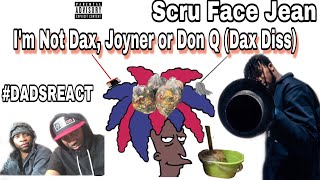 DADS REACT | SCRU FACE JEAN x I'M NOT DAX, JOYNER OR DON Q (DAX DISS) | REACTION