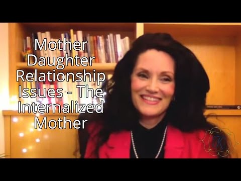 Mother Daughter Relationship Issues: The Internalized Mother