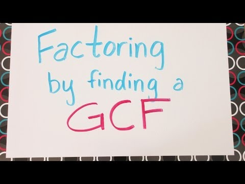 Factoring by Finding a Greatest Common Factor