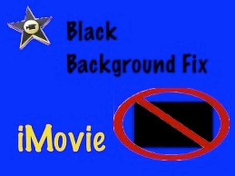 Black Background Fix iMovie