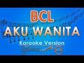Bunga Citra Lestari - Aku Wanita (Karaoke Lirik Tanpa Vokal) by GMusic