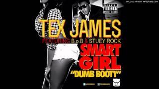 Tex James - Smart Girl (Dumb Booty) Ft  B.o.B & Stuey Rock Prod. By @AMRHANKYBEAT