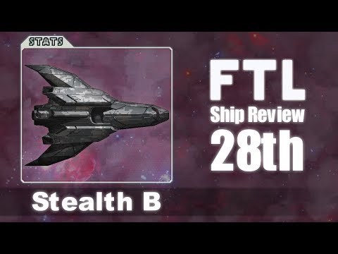 FTL Ship Reviews: 28th - The Stealth B