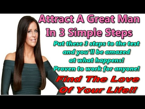 ♦ ♦ ♦ How To Attract A Great Man ☼ GUARANTEED ☼ 3 Steps To Get A Man :))))