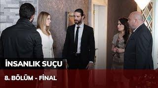 İnsanlık Suçu 8. Bölüm - Final