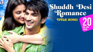 Shuddh Desi Romance - Full Title Song | Sushant Singh Rajput | Parineeti | Benny Dayal | Shalmali