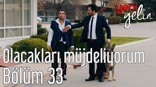 Download Yeni Gelin 33. Bölüm - Olacakları Müjdeliyorum Video