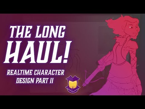THE LONG HAUL- Realtime Character Design Part 2