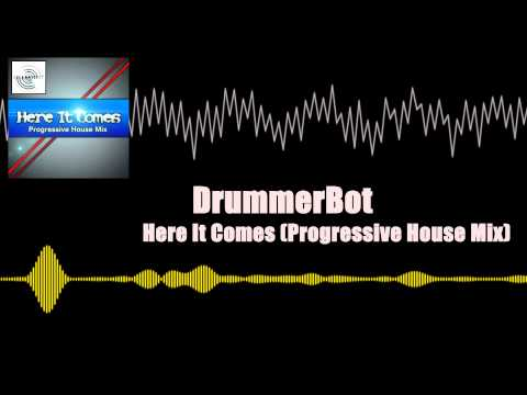 Here It Comes Progressive House Mix) - DrummerBot [House]