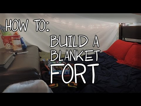 How To: Build a Fort!