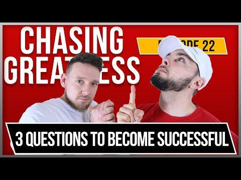 3 Questions to Ask Yourself to Become Successful: Chasing Greatness - Episode 22