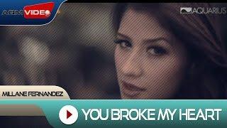 Millane Fernandez - You Broke My Heart | Official Video