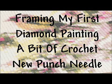 Framing My First Diamond Painting! Crochet Punch Needle & More!